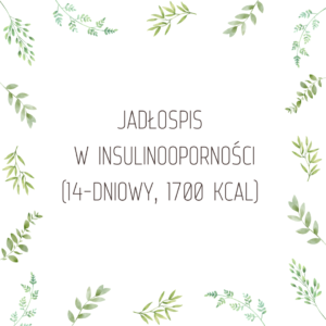 Jadłospis w insulinooporności 1700 kcal, 14 dniowy